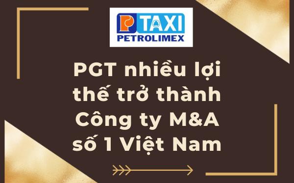 PGT nhiều lợi thế trở thành Công ty M&A số 1 Việt Nam - Ảnh 1.