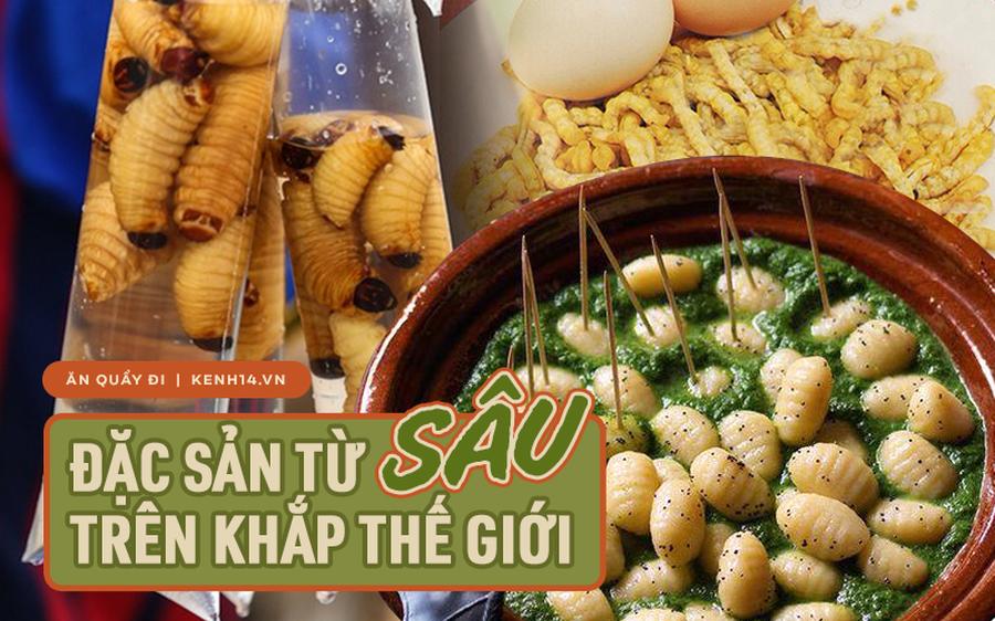 Con sâu hàng triệu người khiếp hãi nhưng khi đặt lên bàn ăn lại thành khối món đặc sản, người Việt cũng có không ít