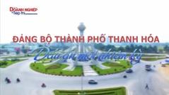 Đảng bộ TP. Thanh Hóa - Dấu ấn một nhiệm kỳ