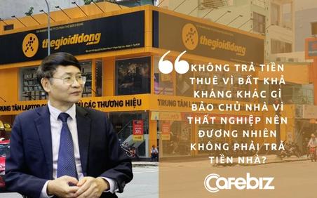 Vụ TGDĐ xin giảm tiền thuê, LS Trương Thanh Đức: 'Không trả tiền thuê vì bất khả kháng khác gì bảo chủ nhà vì thất nghiệp nên khỏi phải trả tiền nhà?